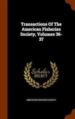 Transactions Of The American Fisheries Society, Volumes 36-37