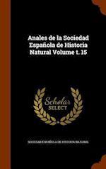 Anales de la Sociedad Española de Historia Natural Volume t. 15