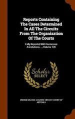 Reports Containing The Cases Determined In All The Circuits From The Organization Of The Courts: Fully Reported With Numerous Annotations ..., Volume