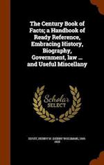 The Century Book of Facts; a Handbook of Ready Reference, Embracing History, Biography, Government, law ... and Useful Miscellany