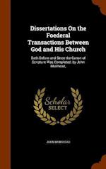 Dissertations On the Foederal Transactions Between God and His Church: Both Before and Since the Canon of Scripture Was Completed. by John Muirhead, af John Muirhead