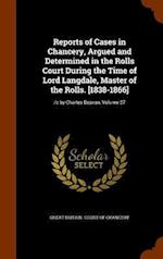 Reports of Cases in Chancery, Argued and Determined in the Rolls Court During the Time of Lord Langdale, Master of the Rolls. [1838-1866]: /c by Charl