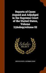 Reports of Cases Argued and Adjudged in the Supreme Court of the United States, Volume 11; volume 52