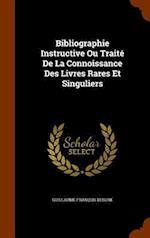 Bibliographie Instructive Ou Traité De La Connoissance Des Livres Rares Et Singuliers af Guillaume-Francois Debure