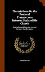 Dissertations On the Foederal Transactions Between God and His Church: Both Before and Since the Canon of Scripture Was Completed af John Muirhead