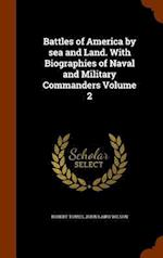 Battles of America by sea and Land. With Biographies of Naval and Military Commanders Volume 2