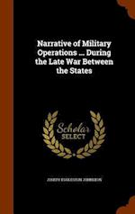 Narrative of Military Operations ... During the Late War Between the States