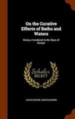On the Curative Effects of Baths and Waters: Being a Handbook to the Spas of Europe