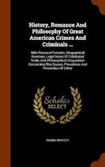 History, Romance And Philosophy Of Great American Crimes And Criminals ...: With Personal Portraits, Biographical Sketches, Legal Notes Of Celebrated