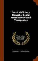 Dental Medicine; a Manual of Dental Materia Medica and Therapeutics af Ferdinand J. S. Gorgas