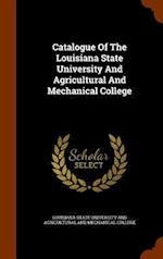 Catalogue Of The Louisiana State University And Agricultural And Mechanical College