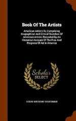 Book Of The Artists: American Artist Life, Comprising Biographical And Critical Sketches Of American Artists: Preceded By An Historical Account Of The