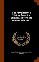 The Royal Navy, a History From the Earliest Times to the Present Volume 2