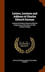Letters, Lectures and Address of Charles Edward Garman: A Memorial Volume, Prepared With the Coöperation of the Class of 1884, Amherst College