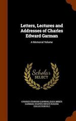 Letters, Lectures and Addresses of Charles Edward Garman: A Memorial Volume