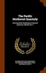 The Pacific Northwest Quarterly: Continuing the Washington Historical Quarterly, Volumes 10-11