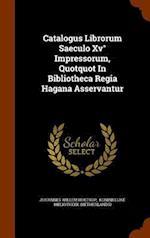 Catalogus Librorum Saeculo Xv° Impressorum, Quotquot In Bibliotheca Regia Hagana Asservantur af Johannes Willem Holtrop