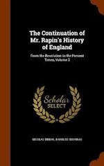 The Continuation of Mr. Rapin's History of England: From the Revolution to the Present Times, Volume 3