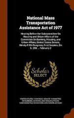 National Mass Transportation Assistance Act of 1977: Hearing Before the Subcommittee On Housing and Urban Affairs of the Committee On Banking, Housing
