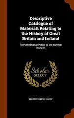 Descriptive Catalogue of Materials Relating to the History of Great Britain and Ireland: From the Roman Period to the Norman Invasion
