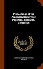 Proceedings of the American Society for Psychical Research, Volume 15