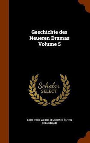Bog, hardback Geschichte des Neueren Dramas Volume 5 af Wilhelm Michael Anton Creizenach, Paul Otto