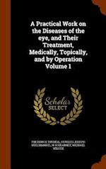 A Practical Work on the Diseases of the eye, and Their Treatment, Medically, Topically, and by Operation Volume 1 af Frederick Tyrrell, W H Kearney, Charles Joseph Hullmandel