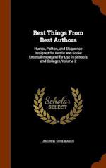Best Things From Best Authors: Humor, Pathos, and Eloquence Designed for Public and Social Entertainment and for Use in Schools and Colleges, Volume 2