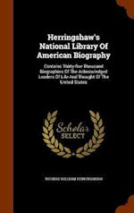 Herringshaw's National Library Of American Biography: Contains Thirty-five Thousand Biographies Of The Acknowledged Leaders Of Life And Thought Of The af Thomas William Herringshaw