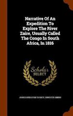 Narrative Of An Expedition To Explore The River Zaire, Usually Called The Congo In South Africa, In 1816