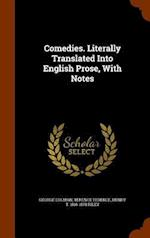 Comedies. Literally Translated Into English Prose, With Notes
