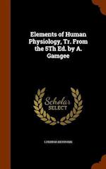 Elements of Human Physiology, Tr. From the 5Th Ed. by A. Gamgee