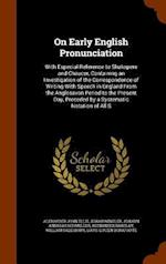 On Early English Pronunciation: With Especial Reference to Shakspere and Chaucer, Containing an Investigation of the Correspondence of Writing With Sp