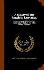 A History Of The American Revolution: Comprehending All The Principal Events Both In The Field And In The Cabinet, Volume 1 af Tobias Watkins, Paul Allen, John Neal