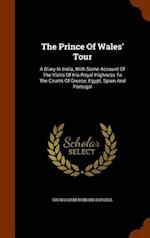 The Prince Of Wales' Tour: A Diary In India, With Some Account Of The Visits Of His Royal Highness To The Courts Of Greece, Egypt, Spain And Portugal