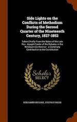Side Lights on the Conflicts of Methodism During the Second Quarter of the Nineteenth Century, 1827-1852: Taken Chiefly From the Notes of the Late Rev af Joseph Fowler, Benjamin Gregory