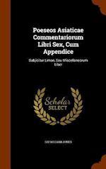 Poeseos Asiaticae Commentariorum Libri Sex, Cum Appendice: Subjicitur Limon, Seu Miscellaneorum Liber