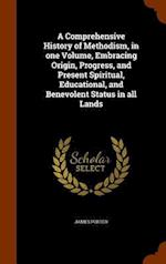 A Comprehensive History of Methodism, in one Volume, Embracing Origin, Progress, and Present Spiritual, Educational, and Benevolent Status in all Land