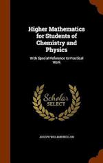 Higher Mathematics for Students of Chemistry and Physics: With Special Reference to Practical Work af Joseph William Mellor