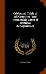 Celebrated Trials of All Countries ; and Remarkable Cases of Criminal Jurisprudence