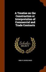 A Treatise on the Construction or Interpretation of Commercial and Trade Contracts