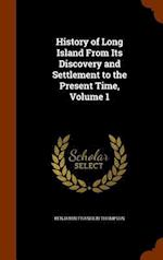 History of Long Island From Its Discovery and Settlement to the Present Time, Volume 1