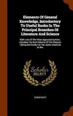 Elements Of General Knowledge, Introductory To Useful Books In The Principal Branches Of Literature And Science: With Lists Of The Most Approved Autho