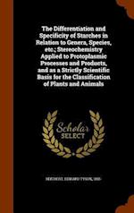 The Differentiation and Specificity of Starches in Relation to Genera, Species, etc.; Stereochemistry Applied to Protoplasmic Processes and Products,