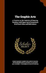 The Graphic Arts: A Treatise on the Varieties of Drawing, Painting, and Engraving in Comparison With Each Other and With Nature