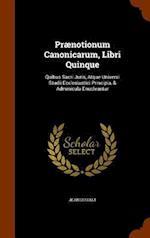 Prænotionum Canonicarum, Libri Quinque: Quibus Sacri Juris, Atque Universi Studii Ecclesiastici Principia, & Adminicula Enucleantur af Jean Doujat