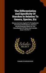 The Differentiation And Specificity Of Starches In Relation To Genera, Species, Etc: Stereochemistry Applied To Protoplasmic Processes And Products, A