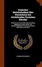 Teutsches Künstlerlexikon Oder Verzeichniss Der Jetztlebenden Teutschen Künstler: Nebst Einem Verzeichniss Sehenswürdiger Bibliotheken, Kunst-, Münz-