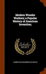 Modern Wonder Workers; a Popular History of American Invention;