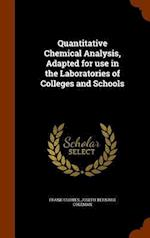 Quantitative Chemical Analysis, Adapted for use in the Laboratories of Colleges and Schools